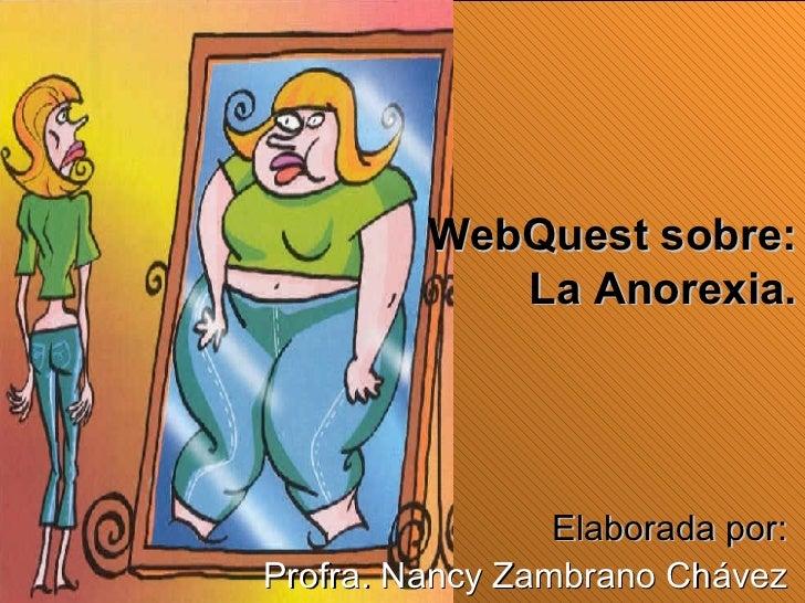 Elaborada por: Profra. Nancy Zambrano Chávez WebQuest sobre: La Anorexia.