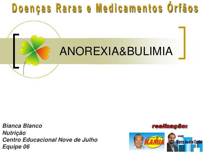 ANOREXIA&BULIMIA     Bianca Blanco Nutrição Centro Educacional Nove de Julho Equipe 06
