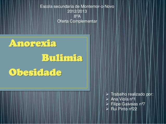 AnorexiaBulimiaObesidadeEscola secundaria de Montemor-o-Novo2012/20138ºAOferta Complementar Trabalho realizado por: Ana ...