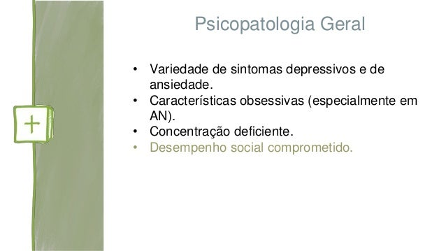 Dimensões dos Transtornos Alimentares Psicoticismo Neuroticismo Anorexia Bulimia Alexitimia Falta de crítica Isolamento La...