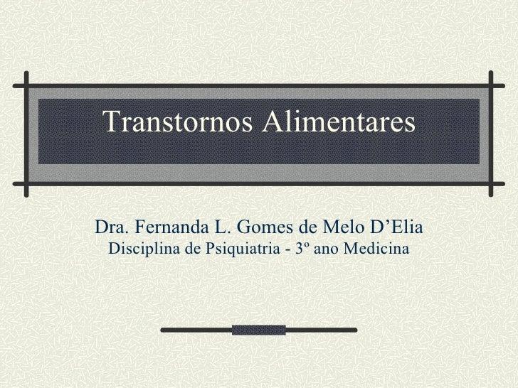 Transtornos Alimentares Dra. Fernanda L. Gomes de Melo D'Elia Disciplina de Psiquiatria - 3º ano Medicina
