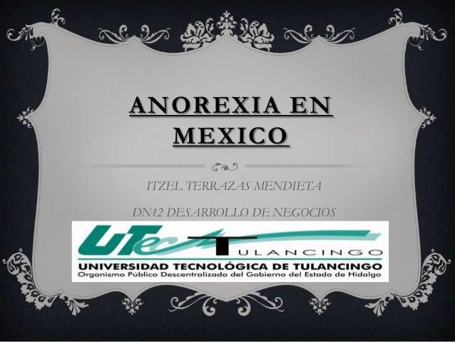 ANOREXIA EN MEXICO ITZEL TERRAZAS MENDIETA DN12 DESARROLLO DE NEGOCIOS
