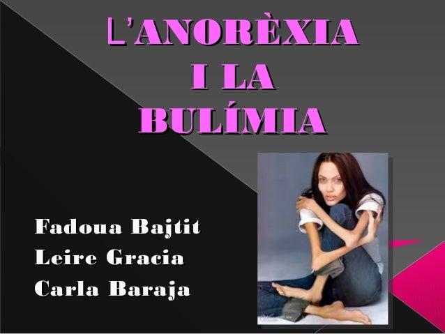 L'ANORÈXIA         I LA       BULÍMIAFadoua BajtitLeire GraciaCarla Baraja