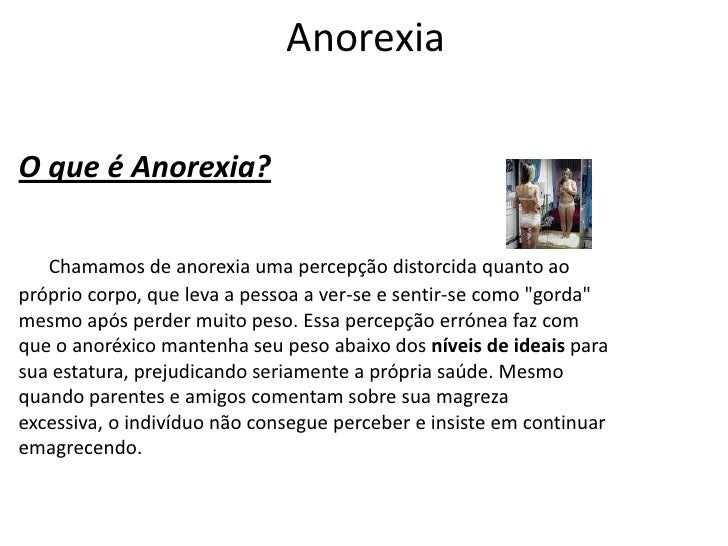 Anorexia<br />O que é Anorexia?<br /> Chamamos de anorexia uma percepção distorcida quanto ao próprio corpo, que leva a...
