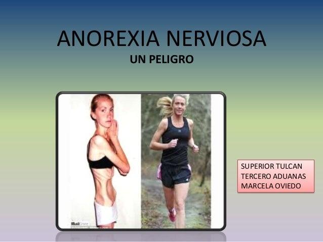 ANOREXIA NERVIOSA     UN PELIGRO                  SUPERIOR TULCAN                  TERCERO ADUANAS                  MARCEL...