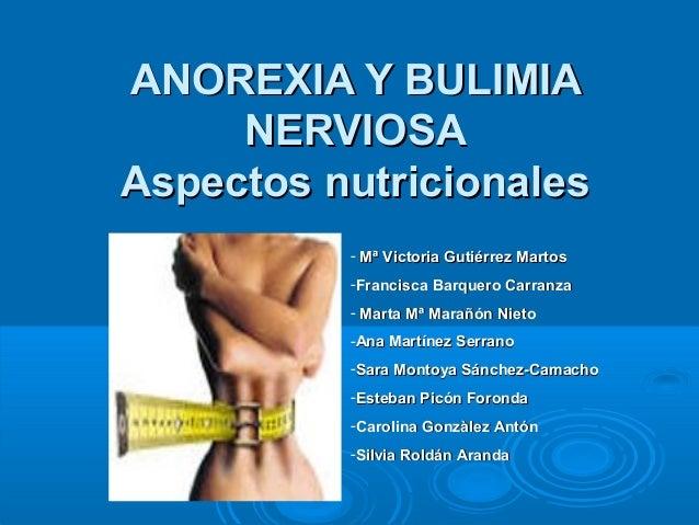 ANOREXIA Y BULIMIA     NERVIOSAAspectos nutricionales          - Mª Victoria Gutiérrez Martos          -Francisca Barquero...