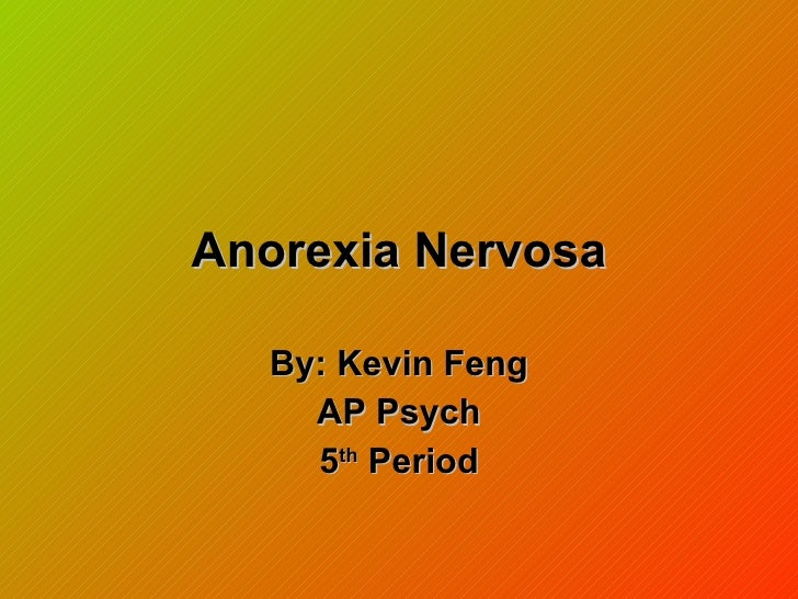 Anorexia Nervosa By: Kevin Feng AP Psych 5 th  Period