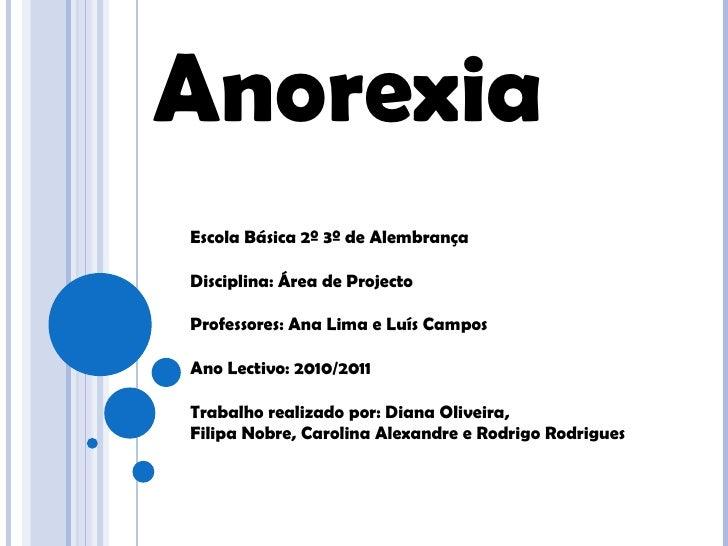 Anorexia Escola Básica 2º 3º de Alembrança Disciplina: Área de Projecto Professores: Ana Lima e Luís Campos Ano Lectivo: 2...