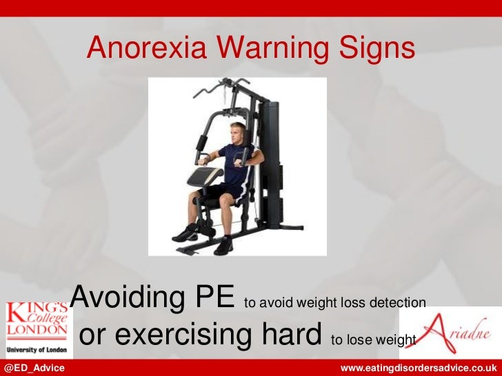 Anorexia Warning Signs             Avoiding PE to avoid weight loss detection             or exercising hard to lose weigh...