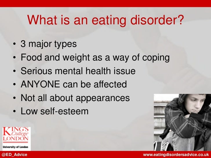 What is an eating disorder?    •   3 major types    •   Food and weight as a way of coping    •   Serious mental health is...