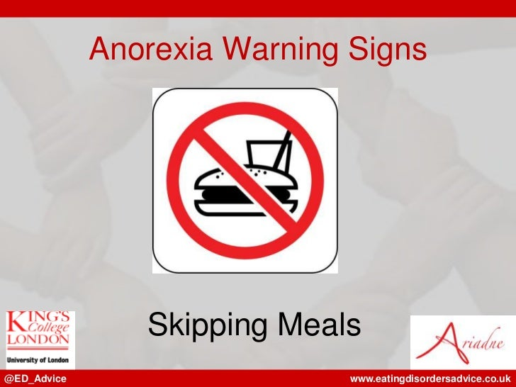 Anorexia Warning Signs                Skipping Meals@ED_Advice                   www.eatingdisordersadvice.co.uk