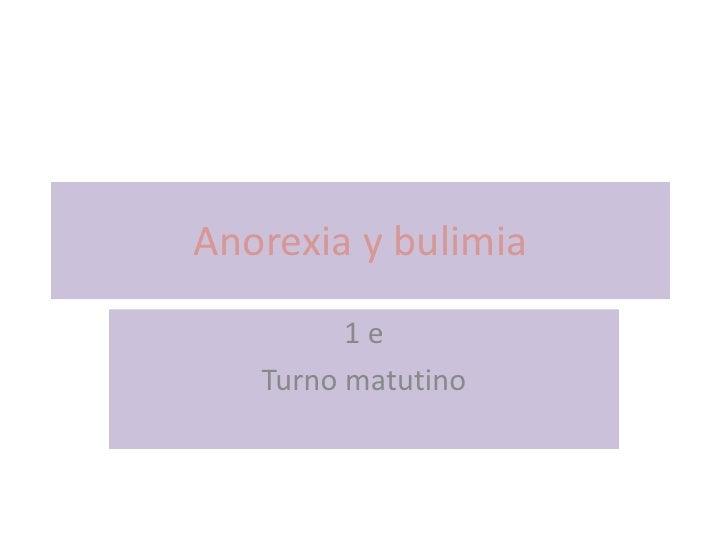 Anorexia y bulimia<br />1 e <br />Turno matutino<br />