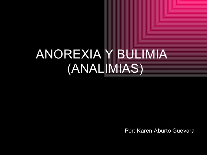 ANOREXIA Y BULIMIA  (ANALIMIAS)   <ul><li>Por: Karen Aburto Guevara </li></ul>