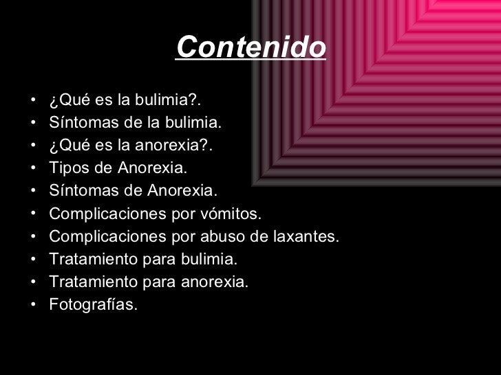 Contenido <ul><li>¿Qué es la bulimia?. </li></ul><ul><li>Síntomas de la bulimia. </li></ul><ul><li>¿Qué es la anorexia?. <...