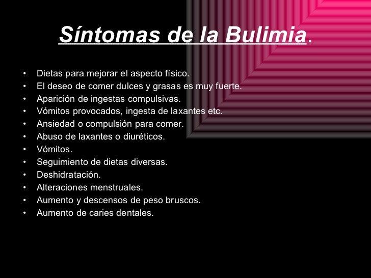 Síntomas de la Bulimia . <ul><li>Dietas para mejorar el aspecto físico. </li></ul><ul><li>El deseo de comer dulces y grasa...