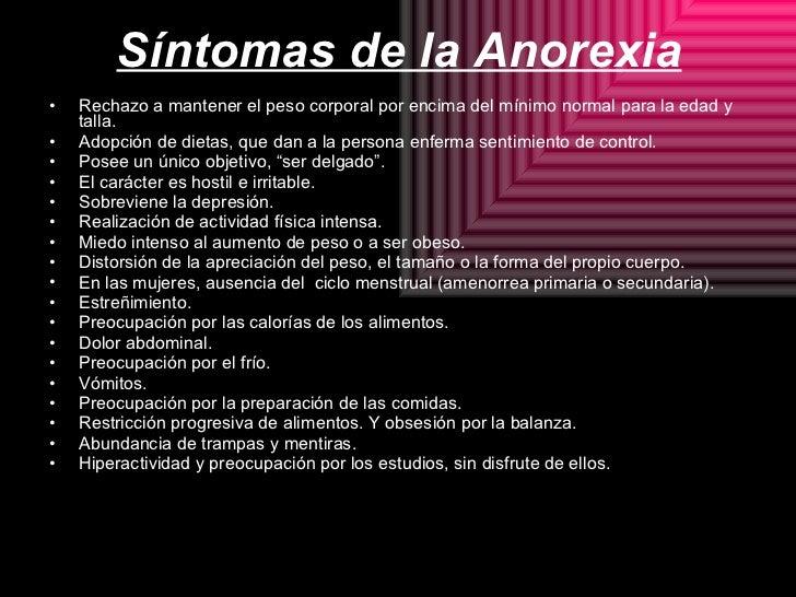 Síntomas de la Anorexia <ul><li>Rechazo a mantener el peso corporal por encima del mínimo normal para la edad y talla.  </...