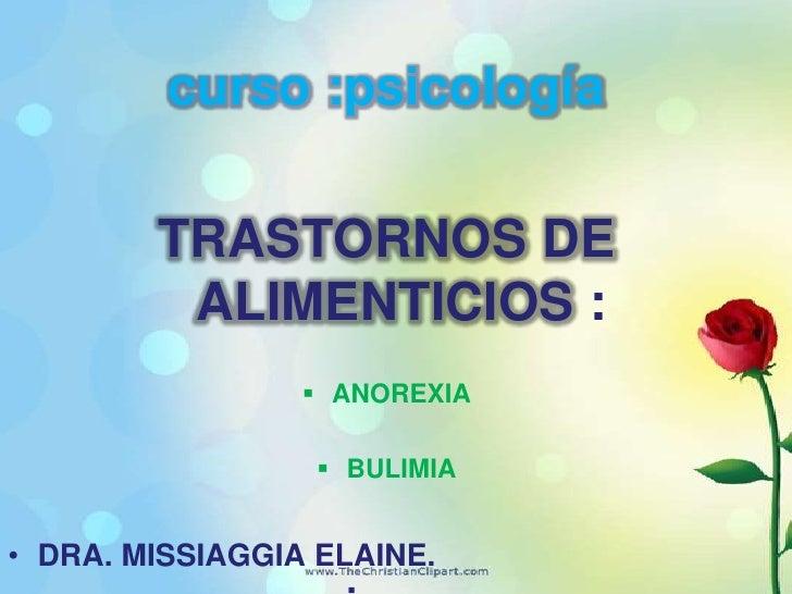 curso :psicología<br />TRASTORNOS DE ALIMENTICIOS :<br /><ul><li>ANOREXIA