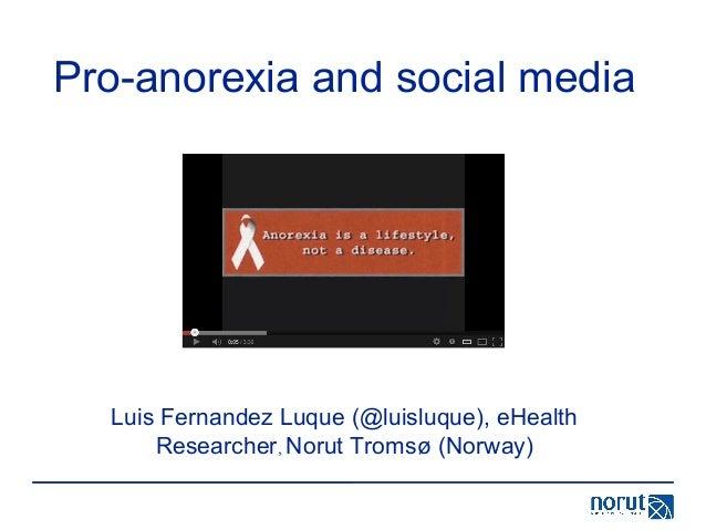 Pro-anorexia and social mediaLuis Fernandez Luque (@luisluque), eHealthResearcher, Norut Tromsø (Norway)