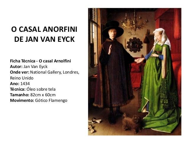 O CASAL ANORFINI  DE JAN VAN EYCK  Ficha Técnica - O casal Arnolfini  Autor: Jan Van Eyck  Onde ver: National Gallery, Lon...