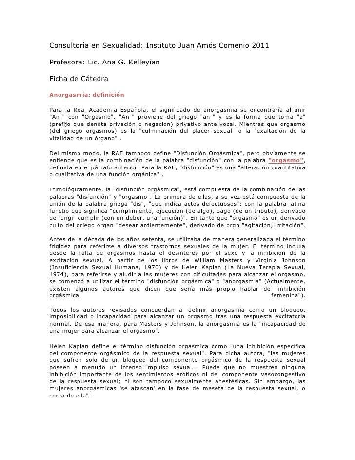 Consultoría en Sexualidad: Instituto Juan Amós Comenio 2011Profesora: Lic. Ana G. KelleyianFicha de CátedraAnorgasmia: def...