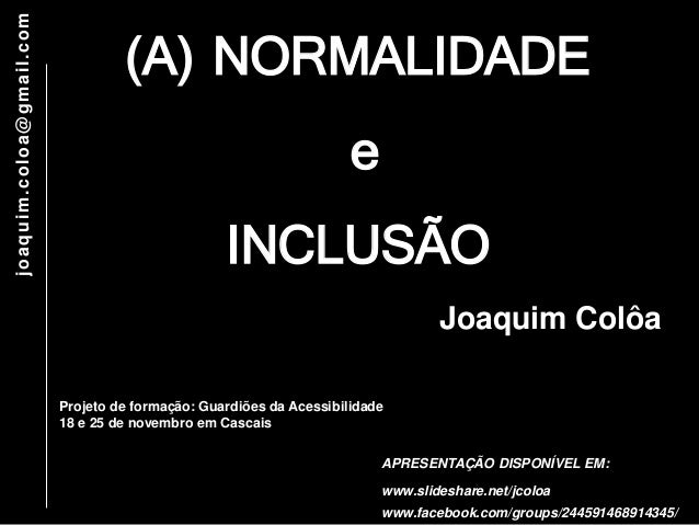 (A) NORMALIDADE  e  INCLUSÃO  Projeto de formação: Guardiões da Acessibilidade  18 e 25 de novembro em Cascais  joaquim.co...