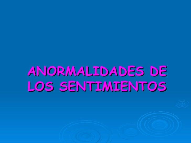 ANORMALIDADES DE LOS SENTIMIENTOS