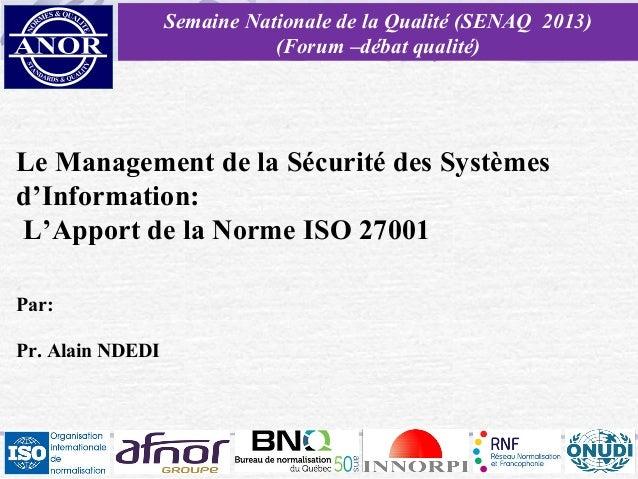 Semaine Nationale de la Qualité (SENAQ 2013) (Forum –débat qualité)  Le Management de la Sécurité des Systèmes d'Informati...