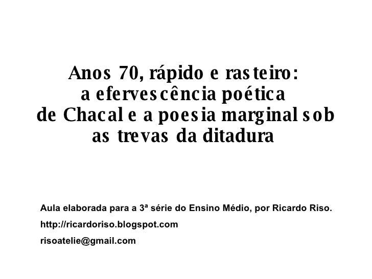 Anos 70, rápido e rasteiro:  a efervescência poética  de Chacal e a poesia marginal sob as trevas da ditadura   Aula elabo...