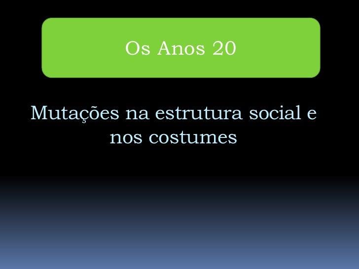 Os Anos 20Mutações na estrutura social e       nos costumes