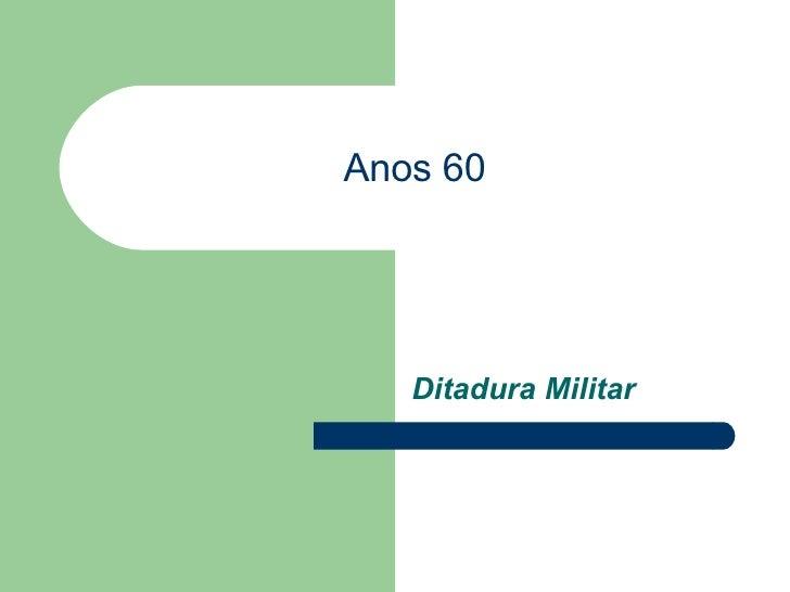 Anos 60 Ditadura Militar