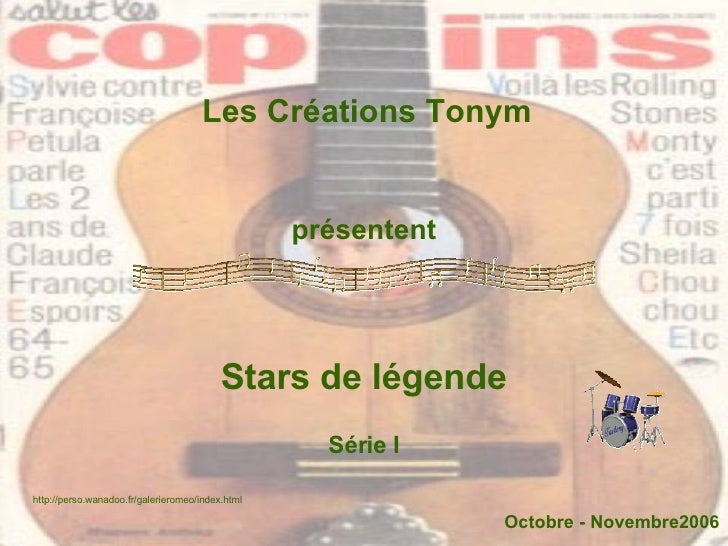 Les Créations Tonym présentent Stars de légende Octobre - Novembre2006 http://perso.wanadoo.fr/galerieromeo/index.html Sér...