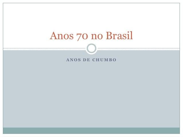 A N O S D E C H U M B O Anos 70 no Brasil