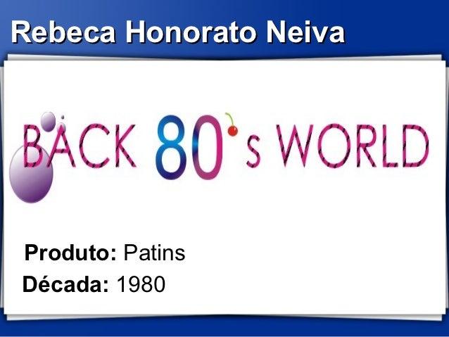 Rebeca Honorato NeivaProduto: PatinsDécada: 1980