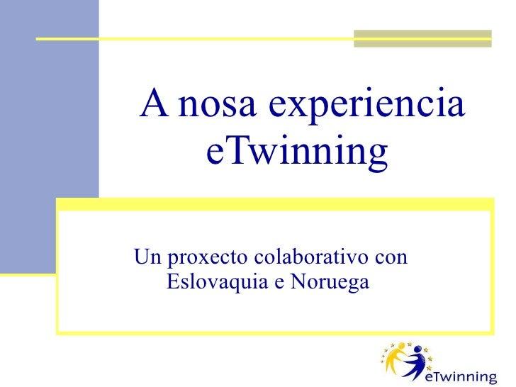 A nosa experiencia eTwinning   Un proxecto colaborativo con Eslovaquia e Noruega