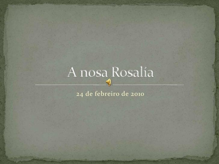 24 de febreiro de 2010<br />A nosa Rosalía<br />