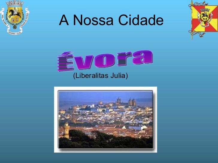 (Liberalitas Julia) A Nossa Cidade Évora