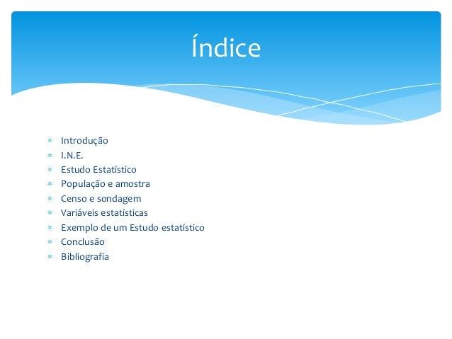 Índice            Introdução I.N.E. Estudo Estatístico População e amostra Censo e sondagem Variáveis estatística...