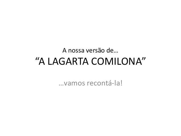 """A nossa versão de… """"A LAGARTA COMILONA"""" …vamos recontá-la!"""
