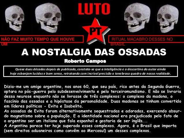NÃO FAZ MUITO TEMPO QUE HOUVE  UM  RITUAL MACABRO DESSES NO  BRASIL  A NOSTALGIA DAS OSSADAS  Roberto Campos  Quase duas d...