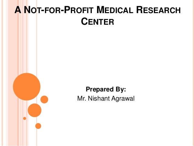 A NOT-FOR-PROFIT MEDICAL RESEARCH CENTER Prepared By: Mr. Nishant Agrawal