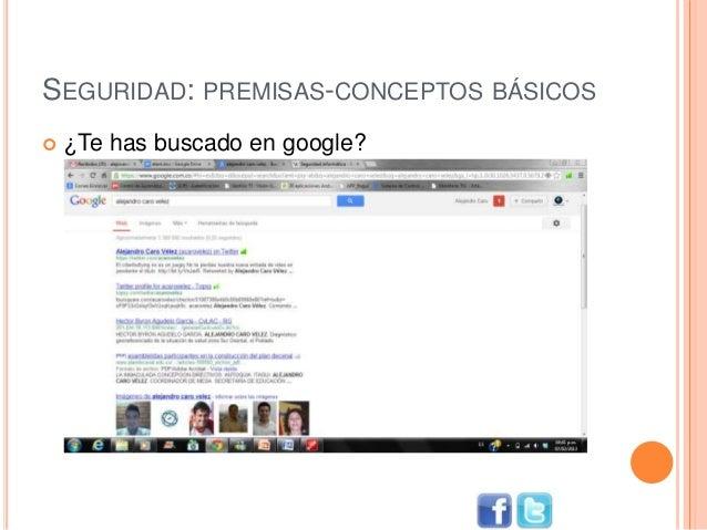 SEGURIDAD: PREMISAS-CONCEPTOS BÁSICOS  ¿Te has buscado en google?