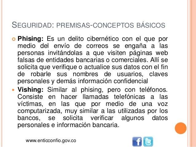 SEGURIDAD: PREMISAS-CONCEPTOS BÁSICOS  Phising: Es un delito cibernético con el que por medio del envío de correos se eng...