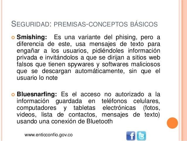 SEGURIDAD: PREMISAS-CONCEPTOS BÁSICOS  Smishing: Es una variante del phising, pero a diferencia de este, usa mensajes de ...