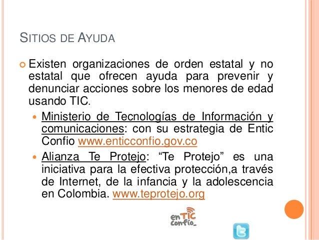 SITIOS DE AYUDA  Existen organizaciones de orden estatal y no estatal que ofrecen ayuda para prevenir y denunciar accione...