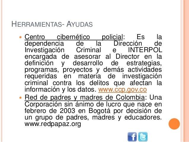 HERRAMIENTAS- AYUDAS  Centro cibernético policial: Es la dependencia de la Dirección de Investigación Criminal e INTERPOL...
