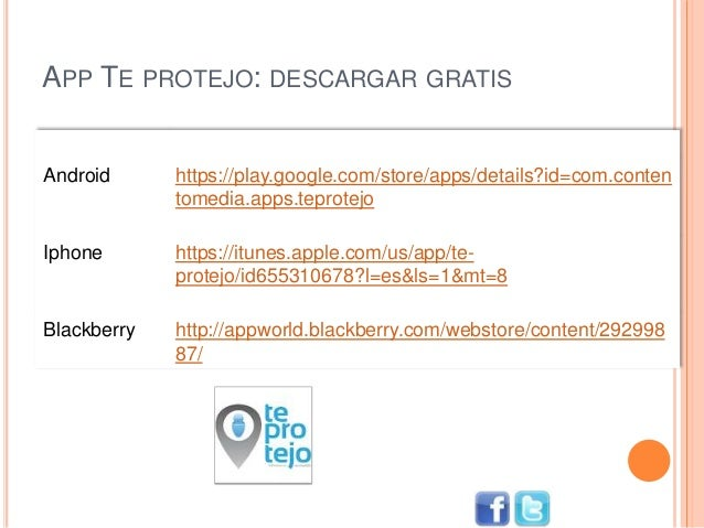 APP TE PROTEJO: DESCARGAR GRATIS Dispositivo URL Android https://play.google.com/store/apps/details?id=com.conten tomedia....