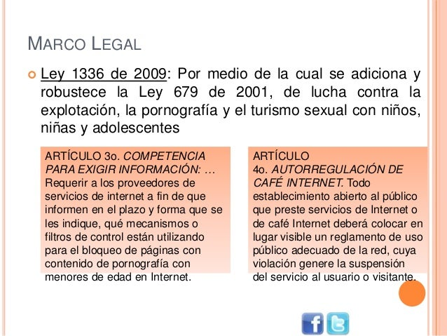 MARCO LEGAL  Ley 1336 de 2009: Por medio de la cual se adiciona y robustece la Ley 679 de 2001, de lucha contra la explot...