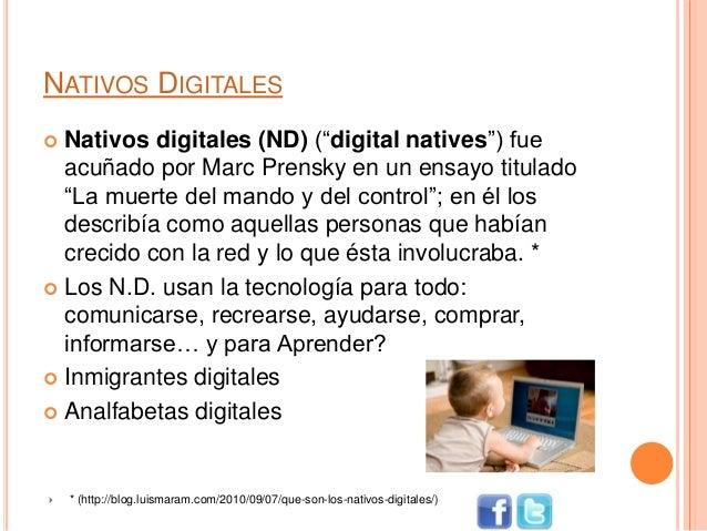 """NATIVOS DIGITALES  Nativos digitales (ND) (""""digital natives"""") fue acuñado por Marc Prensky en un ensayo titulado """"La muer..."""
