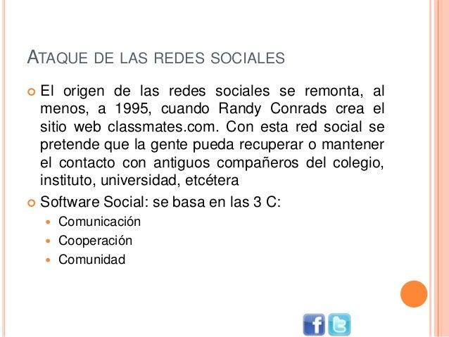 ATAQUE DE LAS REDES SOCIALES  El origen de las redes sociales se remonta, al menos, a 1995, cuando Randy Conrads crea el ...