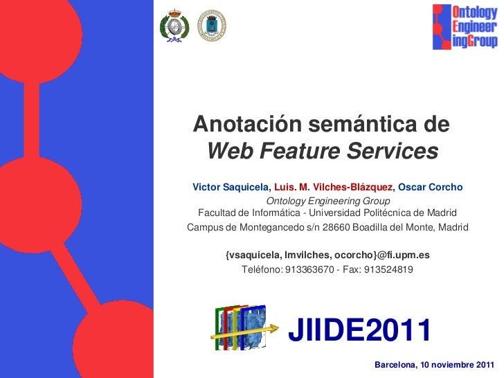 Anotación semántica de               Web Feature Services           Victor Saquicela, Luis. M. Vilches-Blázquez, Oscar Cor...
